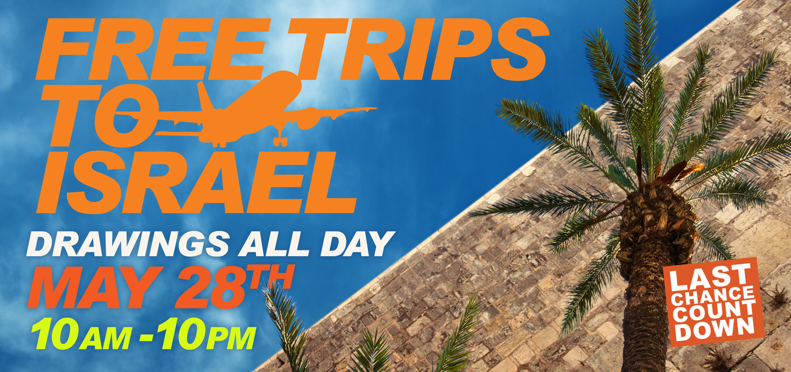 Last Chance Countdown - Free trips to Israel, Drawings all day May 28th 10am-10pm